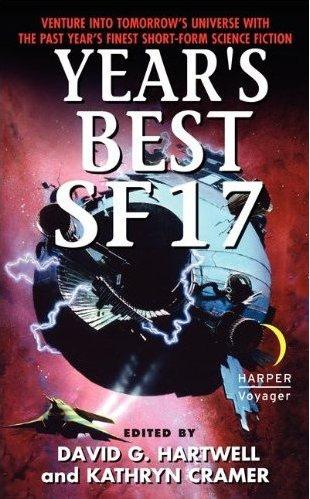 Year's Best SF 17. (ed David G. Hartwell, Kathryn Cramer. Harper Voyager, 2012.)