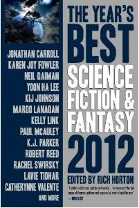 The Year's Best Science Fiction & Fantasy 2012. (ed. Rich Horton, Prime Books 2012)