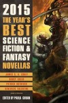 The Year's Best Science Fiction and Fantasy Novellas 2015. (ed Paul Guran, Prime 2015)