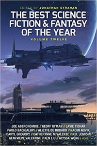 The Best Science Fiction and Fantasy of the Year Volume Twelve. (ed Jonathan Strahan, Solaris Books, 2018)
